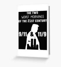 The two worst mornings of the 21st century 9/11 and 11/9 Greeting Card