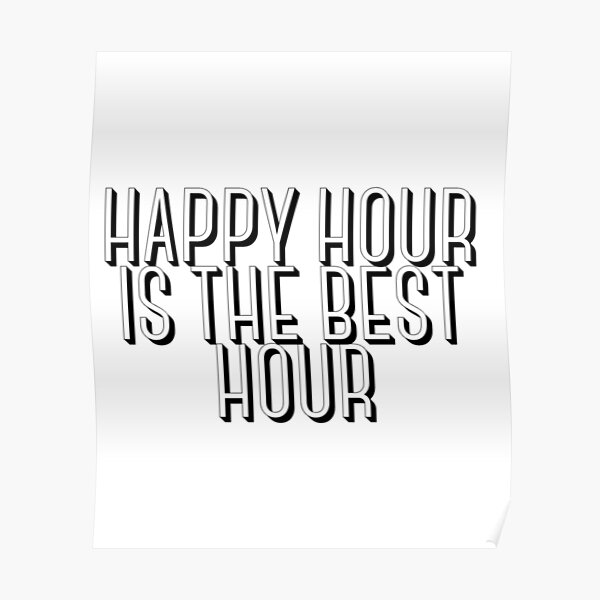 Happy Hour Is The Best Hour Poster