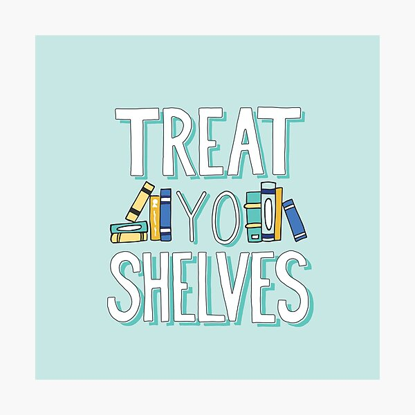 Treat Yo Shelves - Book Nerd Quote - Blue Yellow Photographic Print