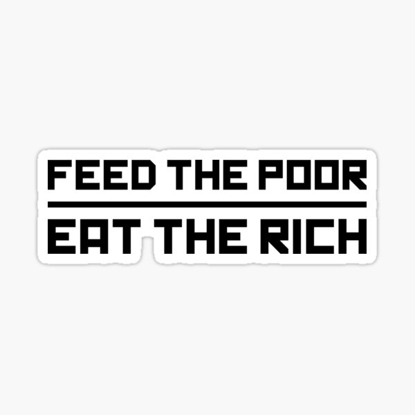 Feed The Poor - Eat The Rich Sticker