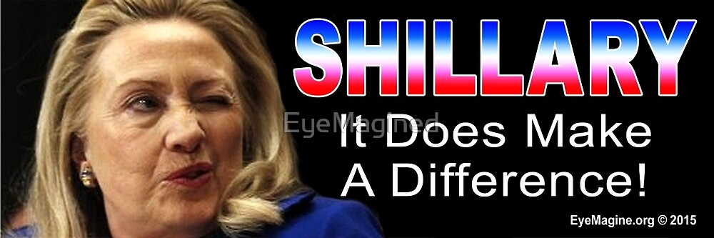 Shillary: It Does Make a Difference! by EyeMagined