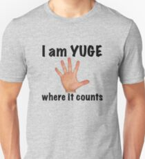 "I am YUGE where it counts ""Hand"" by UpToDate T-Shirt"