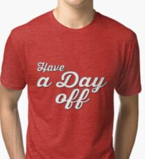 Have a Day Off Tri-blend T-Shirt