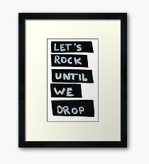 LET'S ROCK UNTIL WE DROP Framed Print