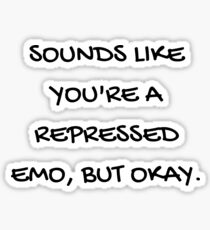 Sounds Like You're A Repressed Emo, But Okay. Sticker