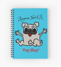 Anyone Need a Pug Hug Spiral Notebook