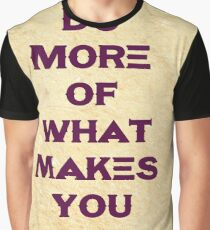 Motivational - do more of what makes you happy 3 Graphic T-Shirt