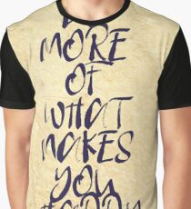 Motivational - do more of what makes you happy 2 Graphic T-Shirt