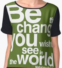 Gandhi Quote - Be the CHANGE YOU wish to SEE in the world Women's Chiffon Top