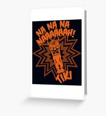 Na Na Na Naaaah! - Tiki  Greeting Card