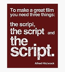 To make a Great Film need 3 things: SCRIPT, SCRIPT SCRIPT (white rusted version of hitchcock's quote) Photographic Print