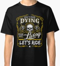 Dont Fear Dying Lets Ride Bikers Design Classic T-Shirt