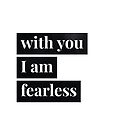 With you I am fearless by Lucsy3012