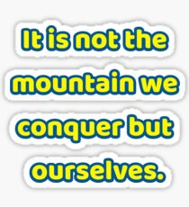 It is not the mountain we conquer but ourselves. Sticker