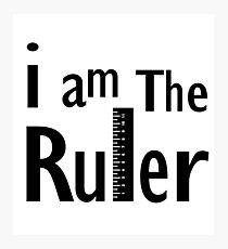 I Am The Ruler Photographic Print