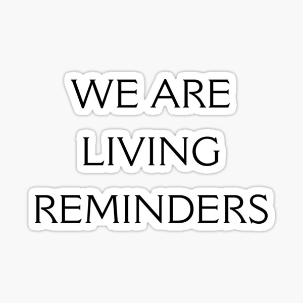 WE ARE LIVING REMINDERS Sticker