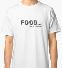 Food not a big fan Classic T-Shirt
