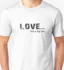 Love not a big fan T-Shirt