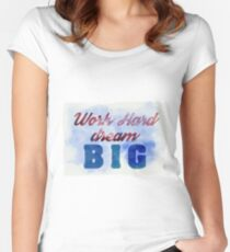 Work Hard, Dream Big Women's Fitted Scoop T-Shirt