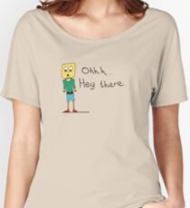 Skinny George: Oh... Hey there.  Women's Relaxed Fit T-Shirt