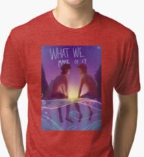 What We Make of It  Tri-blend T-Shirt