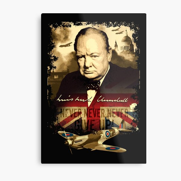 """""""Never, Never, Never, Give Up""""  Winston Churchill. Metal Print"""