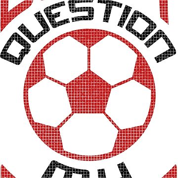 Don't Question My Soccer Obsession by gamefacegear