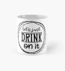 Let's Just Drink On It Mug