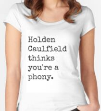 Holden Caulfield thinks you're a phony. Women's Fitted Scoop T-Shirt