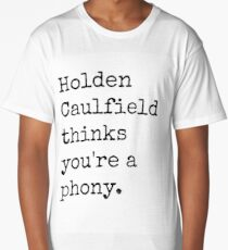 Holden Caulfield thinks you're a phony. Long T-Shirt
