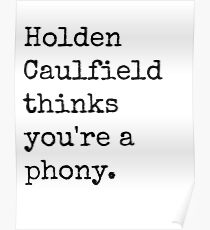 Holden Caulfield thinks you're a phony. Poster