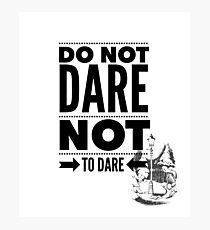 Do Not Dare Not to Dare Photographic Print