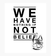 We Have Nothing If Not Belief Photographic Print