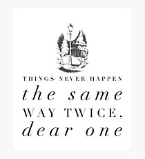 Things Never Happen the Same Way Twice, Dear One Photographic Print