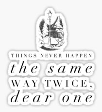 Things Never Happen the Same Way Twice, Dear One Sticker
