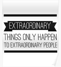 Extraordinary Things Only Happen to Extraordinary People Poster