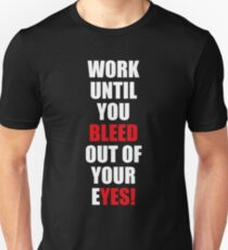 Work until you bleed out of your eyes T-shirt T-Shirt