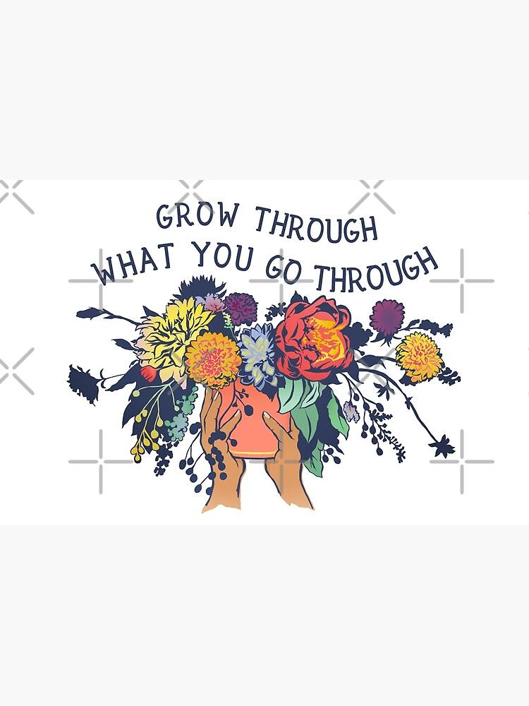 Grow Through What You Go Through by fabfeminist
