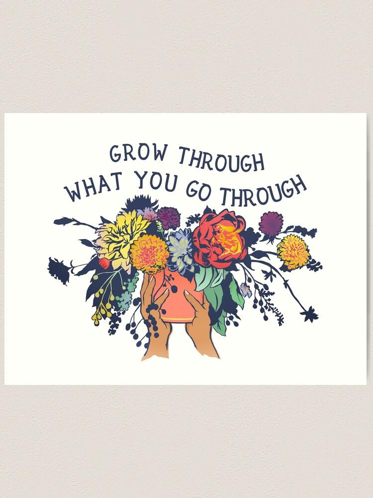 Alternate view of Grow Through What You Go Through Art Print