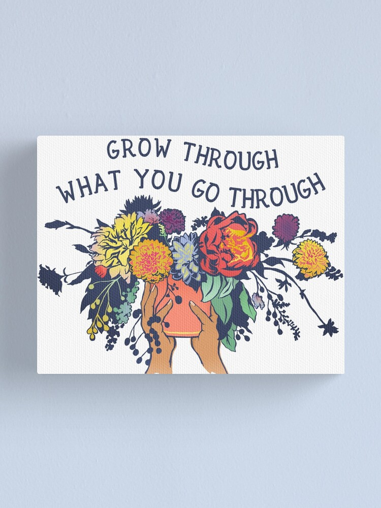 Alternate view of Grow Through What You Go Through Canvas Print