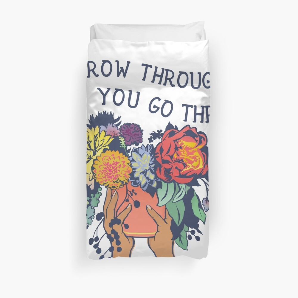 Grow Through What You Go Through Duvet Cover