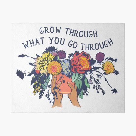 Grow Through What You Go Through Art Board Print