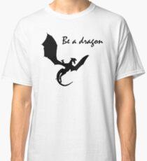 Be A Dragon-Motivational Classic T-Shirt