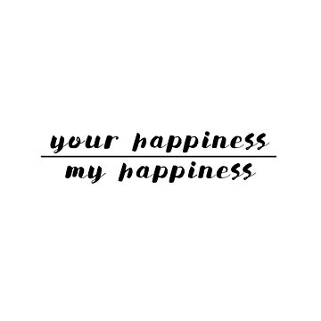 Your Happiness Above My Happiness by aleighseitz