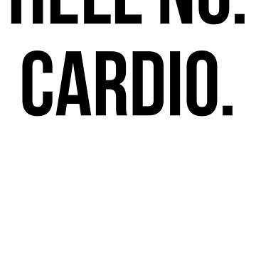 Hell No. Cardio. by mralan