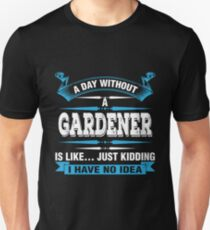 A Day Without A Gardener Shirt T-Shirt
