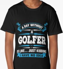 A Day Without A Golfer Shirt Long T-Shirt