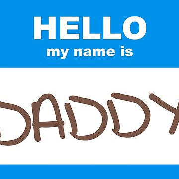 Hello, My Name Is... Daddy by ShirtWizard