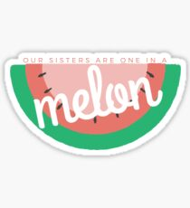 Our sisters are one in a Melon sorority Sticker  Sticker