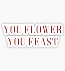 you flower you feast Sticker
